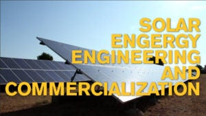 Solar energy engineering and commercialization
